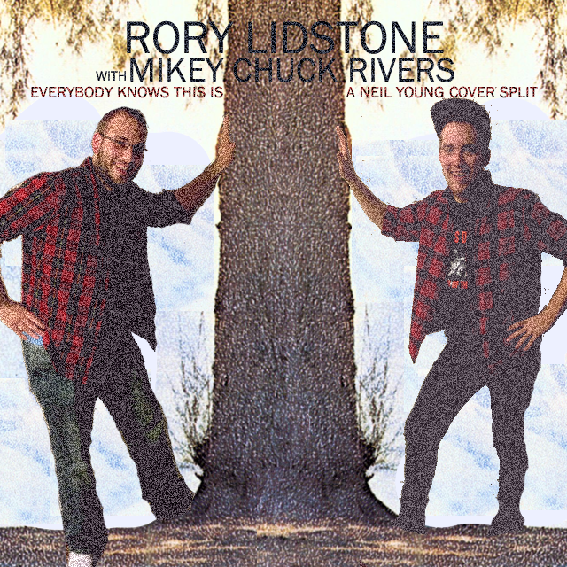 Rory Lidstone and Mikey Chuck Rivers - Everyone Knows This is A Neil Young Cover Split FRONT