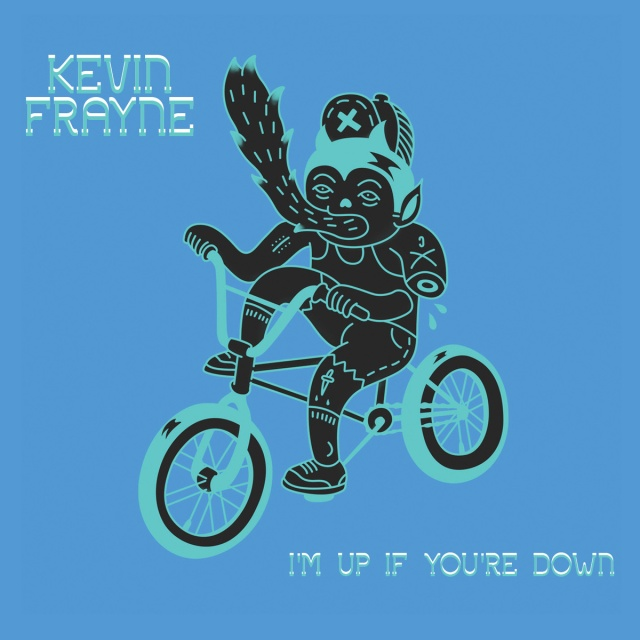 Kevin Frayne - I'm Up If You're Down